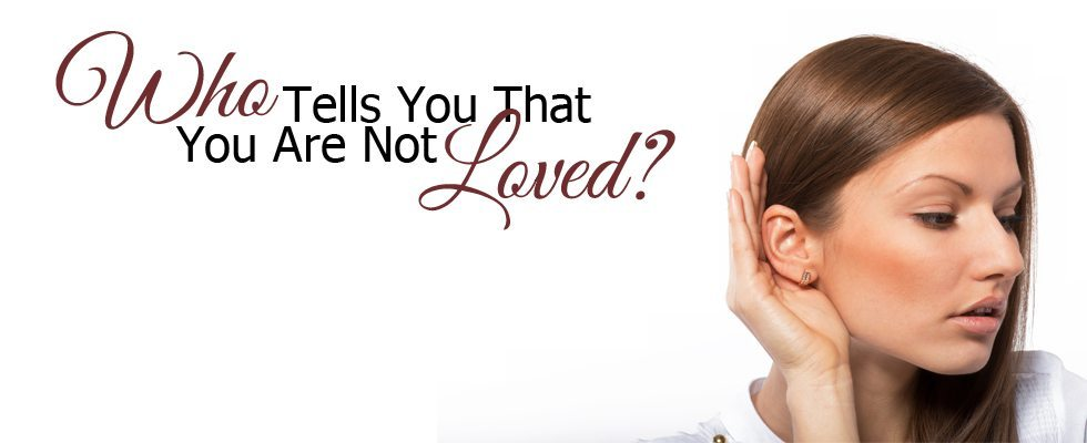 Who Tells You That You Are Not Loved