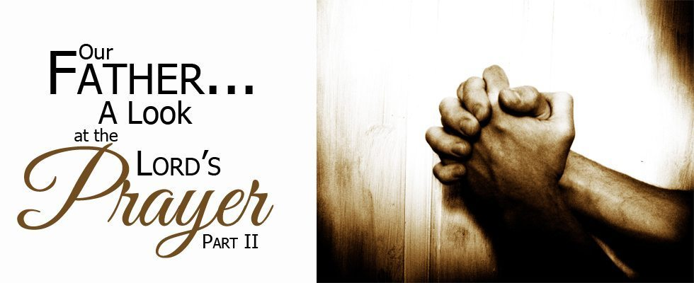Our Father...A Look at the Lord's Prayer Part II