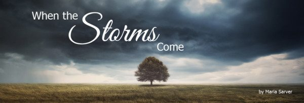 when the storms come maria sarver